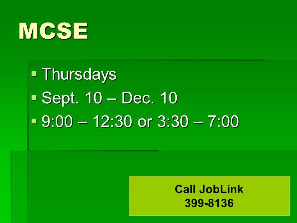 MCSE  Thursdays  Sept. 10 – Dec. 10  9:00 – 12:30 or 3:30 – 7:00 Call JobLink 399-8136