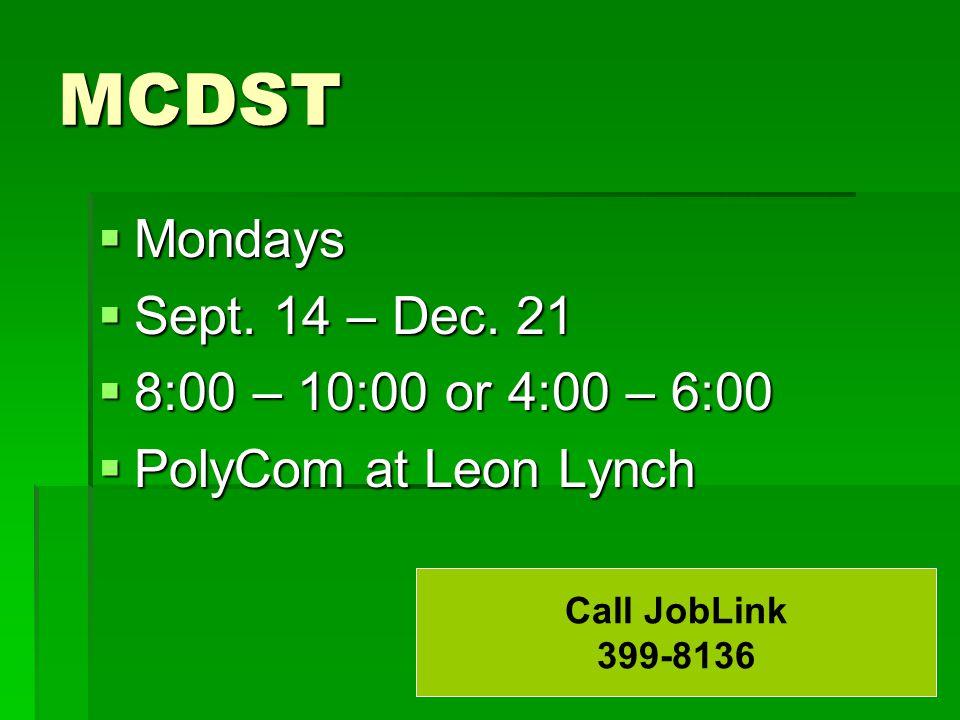 MCDST  Mondays  Sept. 14 – Dec. 21  8:00 – 10:00 or 4:00 – 6:00  PolyCom at Leon Lynch Call JobLink 399-8136