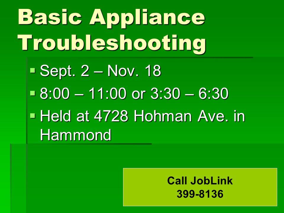 Basic Appliance Troubleshooting  Sept. 2 – Nov.