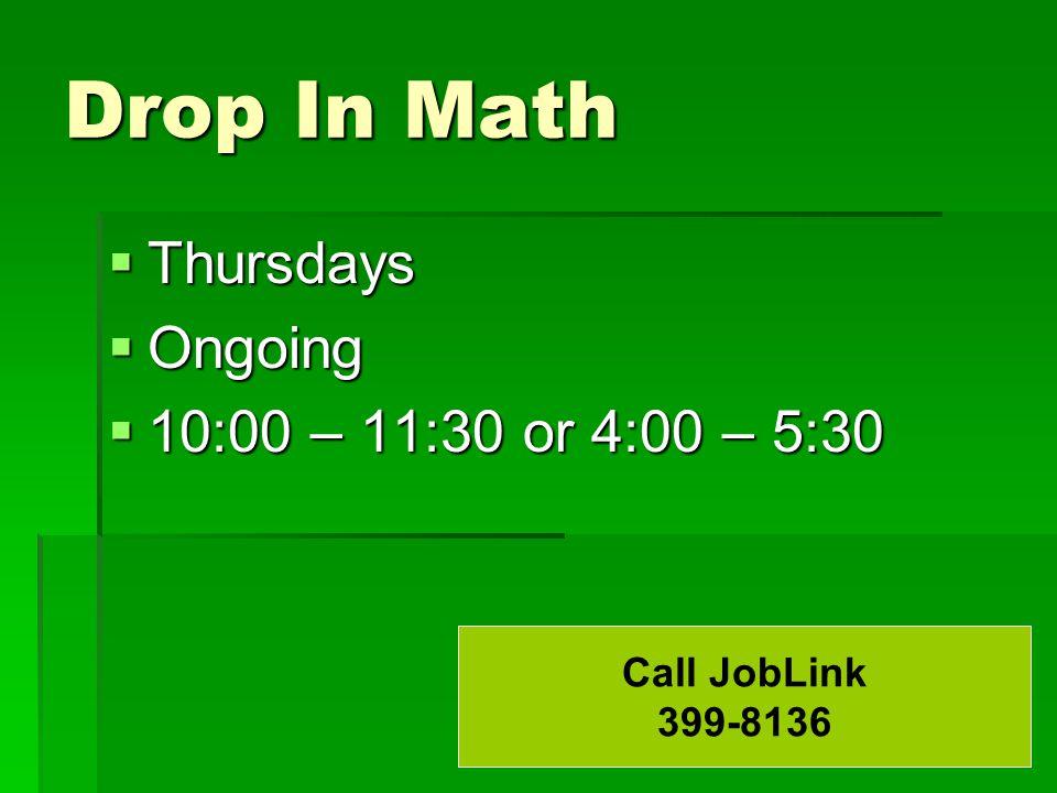 Drop In Math  Thursdays  Ongoing  10:00 – 11:30 or 4:00 – 5:30 Call JobLink 399-8136