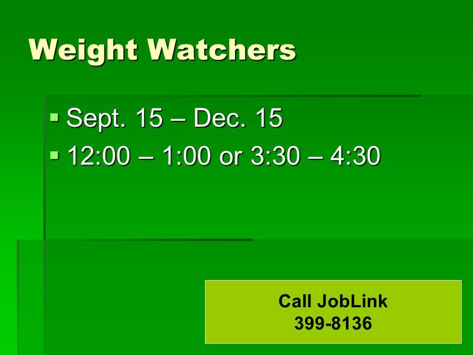 Weight Watchers  Sept. 15 – Dec. 15  12:00 – 1:00 or 3:30 – 4:30 Call JobLink 399-8136