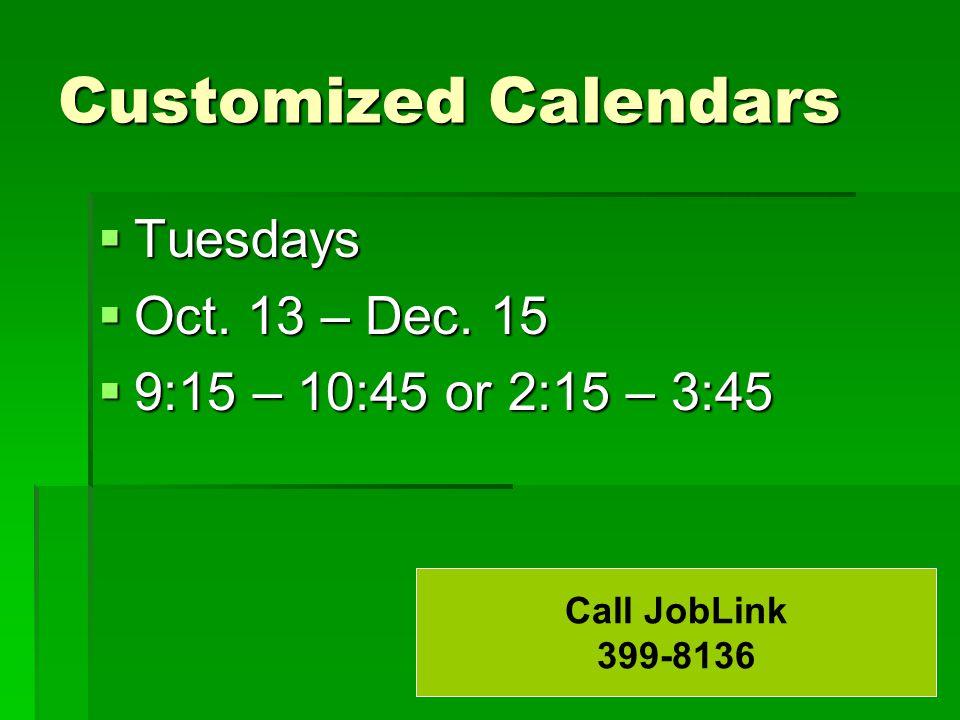 Customized Calendars  Tuesdays  Oct. 13 – Dec.