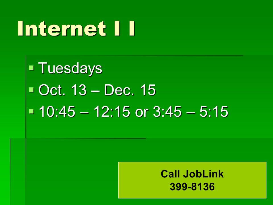 Internet I I  Tuesdays  Oct. 13 – Dec. 15  10:45 – 12:15 or 3:45 – 5:15 Call JobLink 399-8136