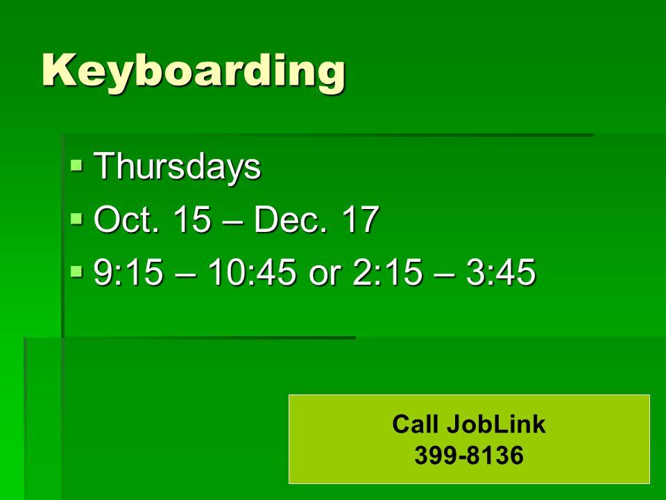 Keyboarding  Thursdays  Oct. 15 – Dec. 17  9:15 – 10:45 or 2:15 – 3:45 Call JobLink 399-8136