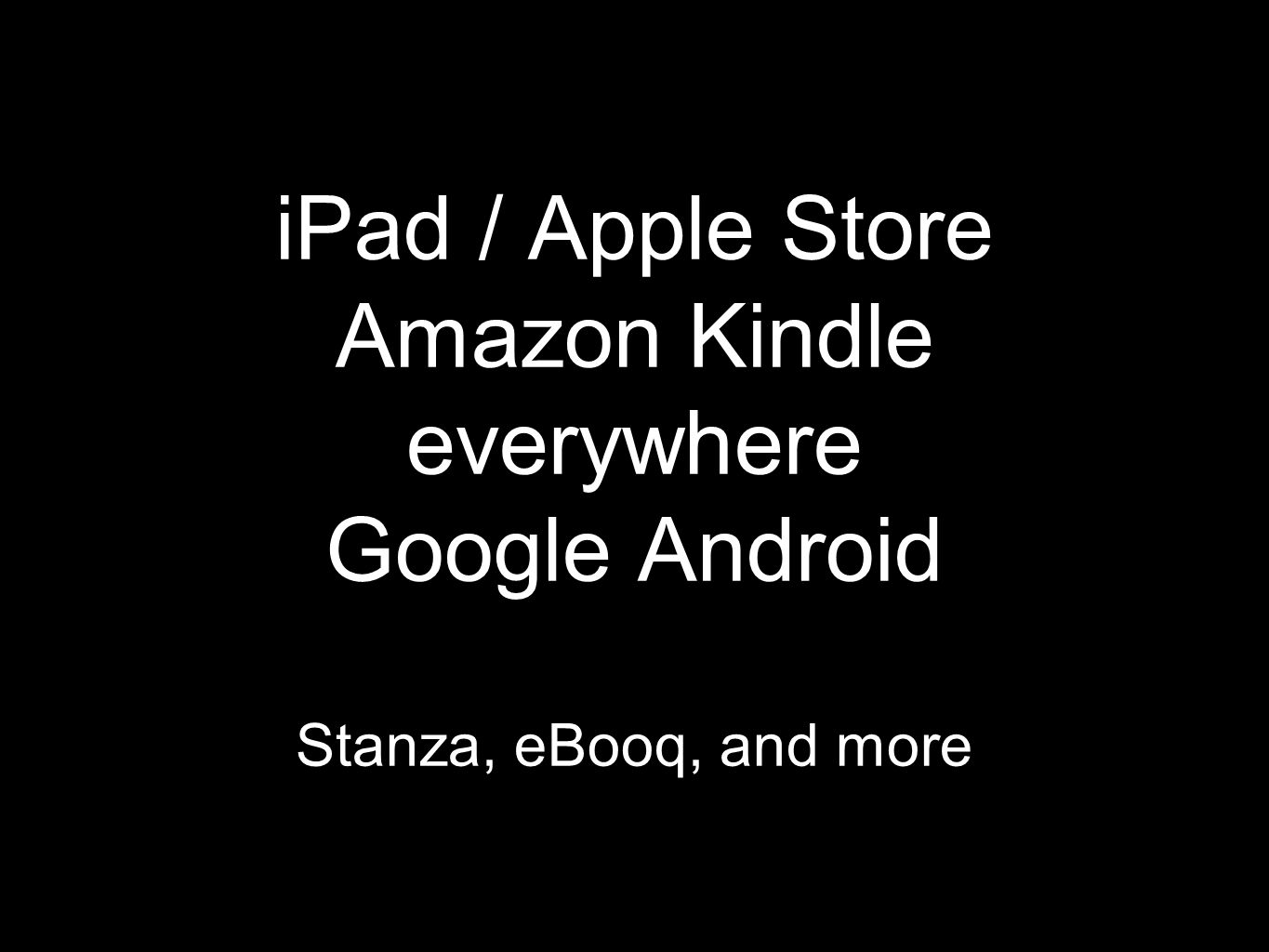 iPad / Apple Store Amazon Kindle everywhere Google Android Stanza, eBooq, and more