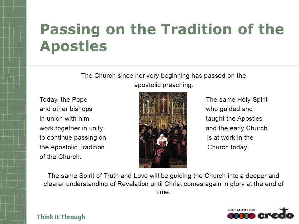 Passing on the Tradition of the Apostles The Church since her very beginning has passed on the apostolic preaching.