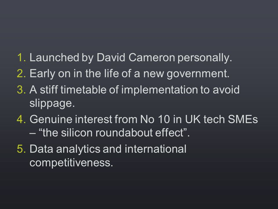 1.Launched by David Cameron personally. 2.Early on in the life of a new government.