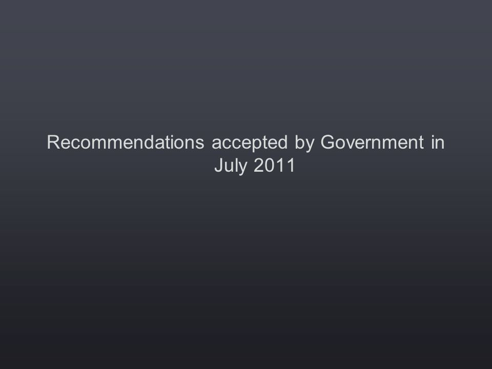 Recommendations accepted by Government in July 2011