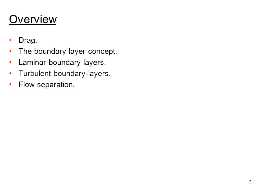 2 Overview Drag. The boundary-layer concept. Laminar boundary-layers. Turbulent boundary-layers. Flow separation.
