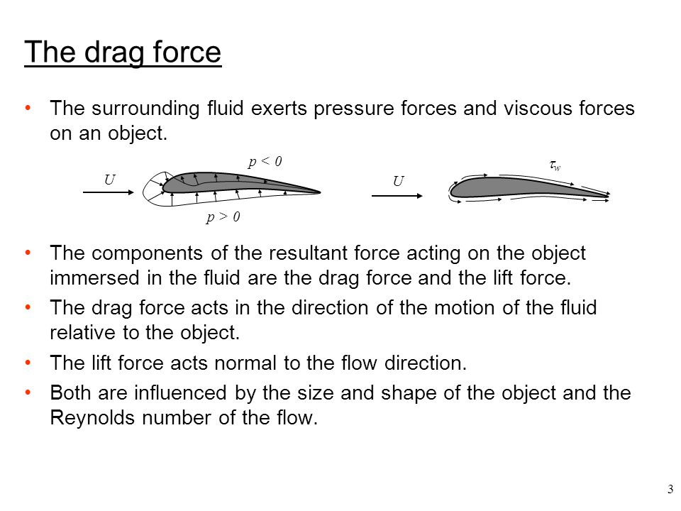4 Drag prediction The drag force is due to the pressure and shear forces acting on the surface of the object.