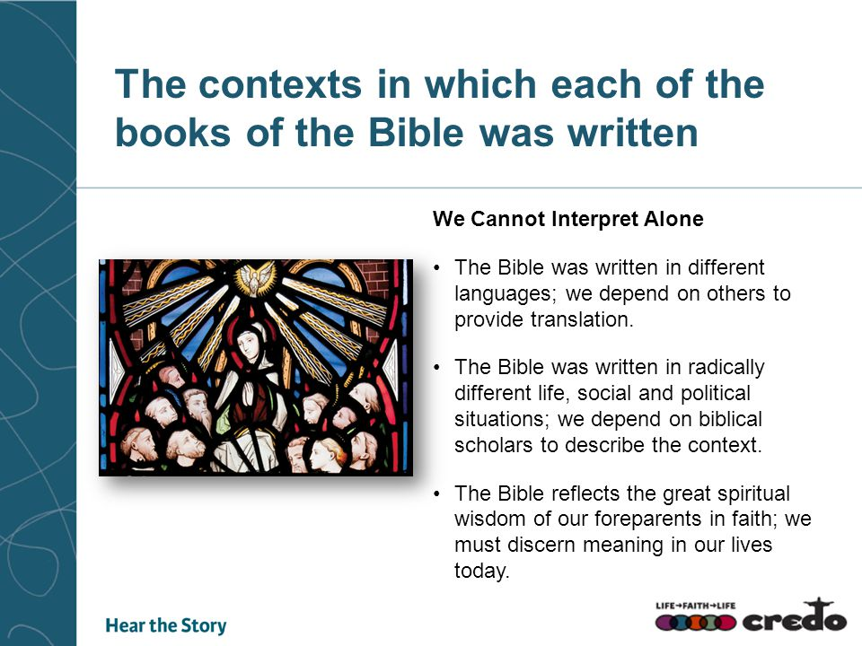 The contexts in which each of the books of the Bible was written We Cannot Interpret Alone The Bible was written in different languages; we depend on