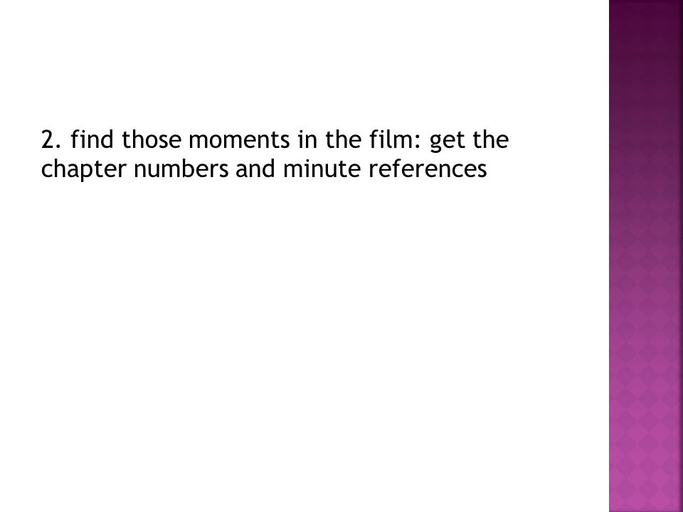 2. find those moments in the film: get the chapter numbers and minute references