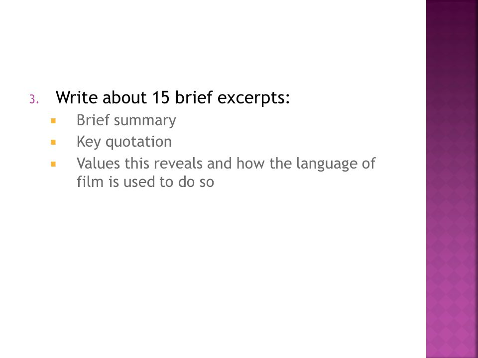 3. Write about 15 brief excerpts:  Brief summary  Key quotation  Values this reveals and how the language of film is used to do so