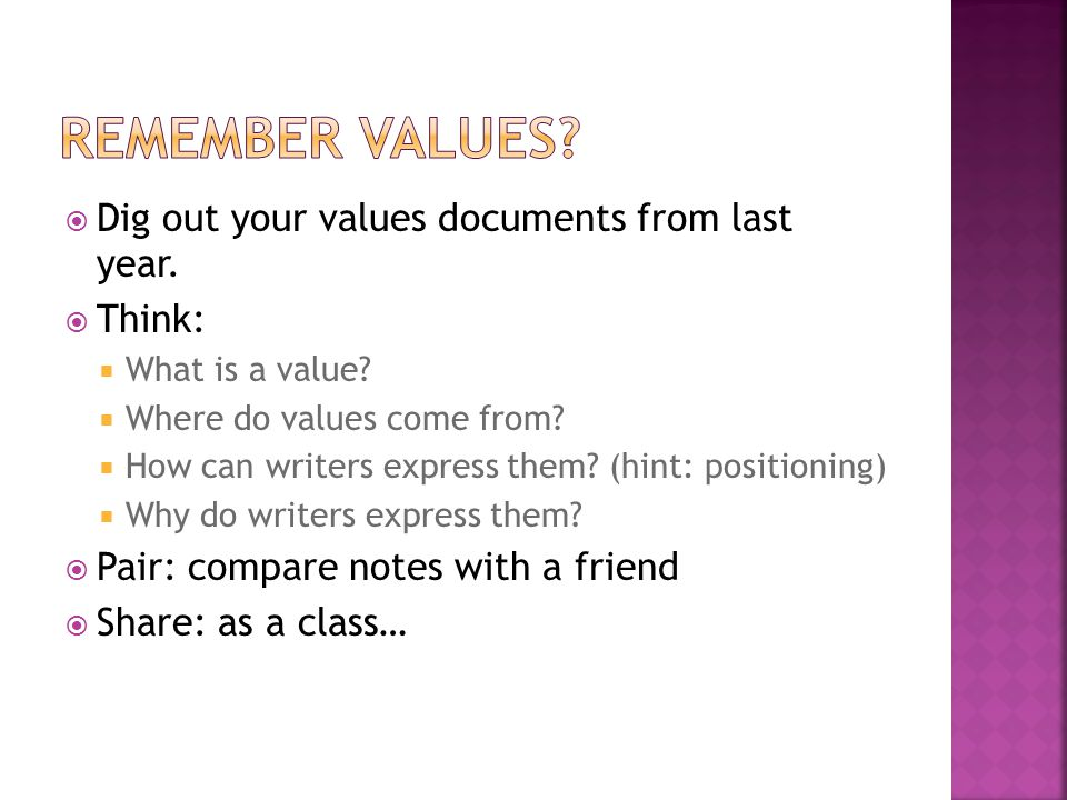  Dig out your values documents from last year.  Think:  What is a value.