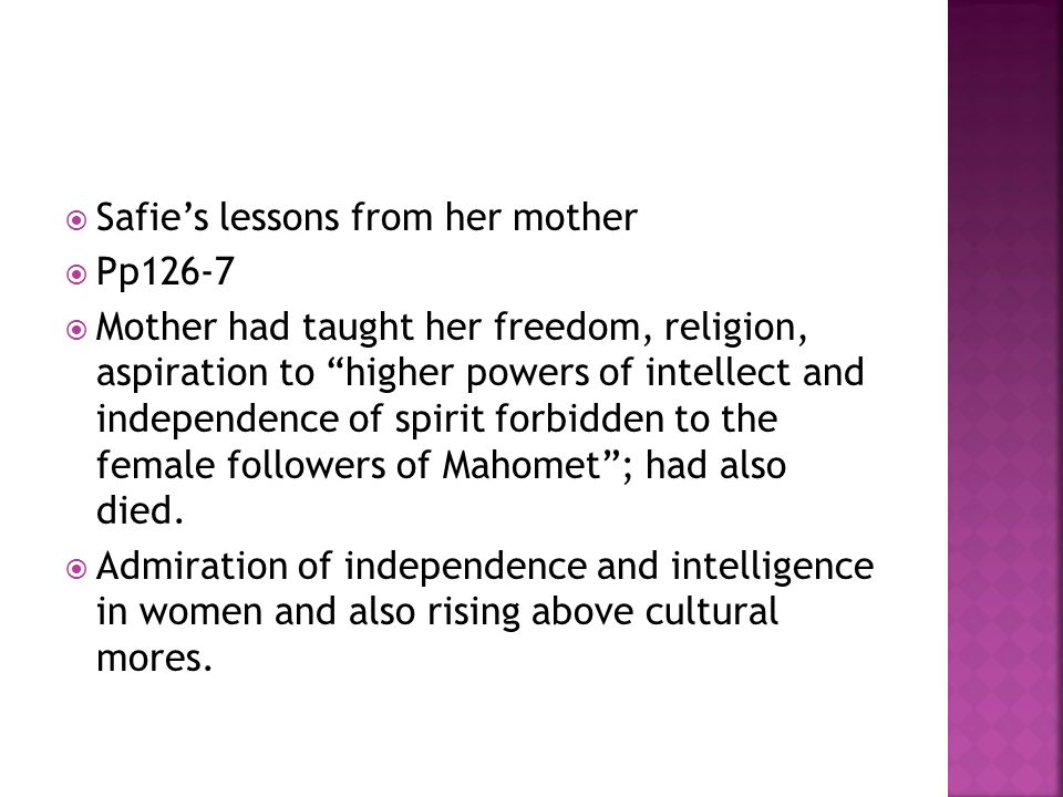  Safie's lessons from her mother  Pp126-7  Mother had taught her freedom, religion, aspiration to higher powers of intellect and independence of spirit forbidden to the female followers of Mahomet ; had also died.