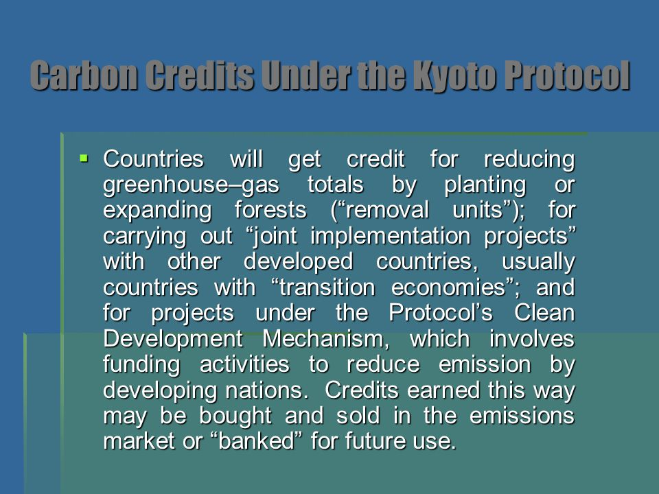 International Emissions Trading (IET)  Article 17 of the Kyoto Protocol  Countries with commitments under the Kyoto Protocol can acquire emission units from other countries with commitments under the Protocol and use them towards meeting a part of their targets.