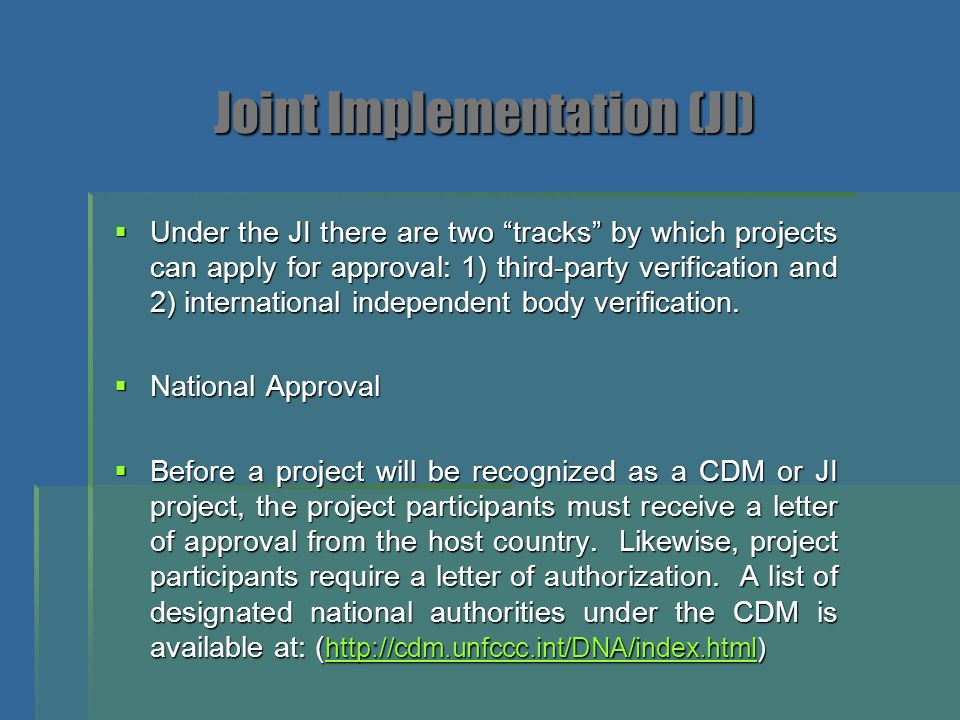 " Under the JI there are two ""tracks"" by which projects can apply for approval: 1) third-party verification and 2) international independent body veri"