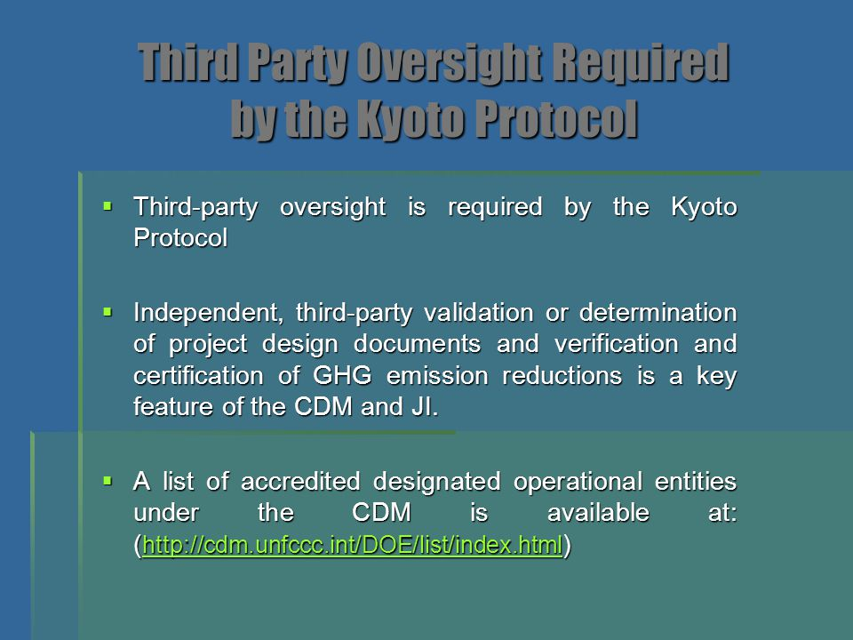 Third Party Oversight Required by the Kyoto Protocol  Third-party oversight is required by the Kyoto Protocol  Independent, third-party validation o