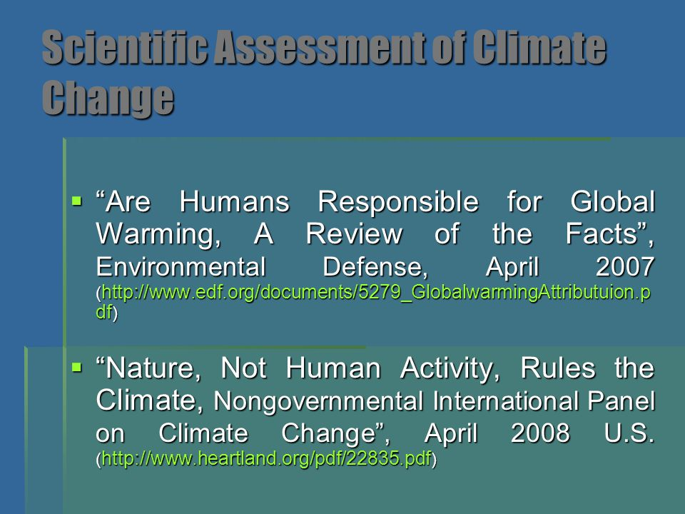"Scientific Assessment of Climate Change  ""Are Humans Responsible for Global Warming, A Review of the Facts"", Environmental Defense, April 2007 ( http"