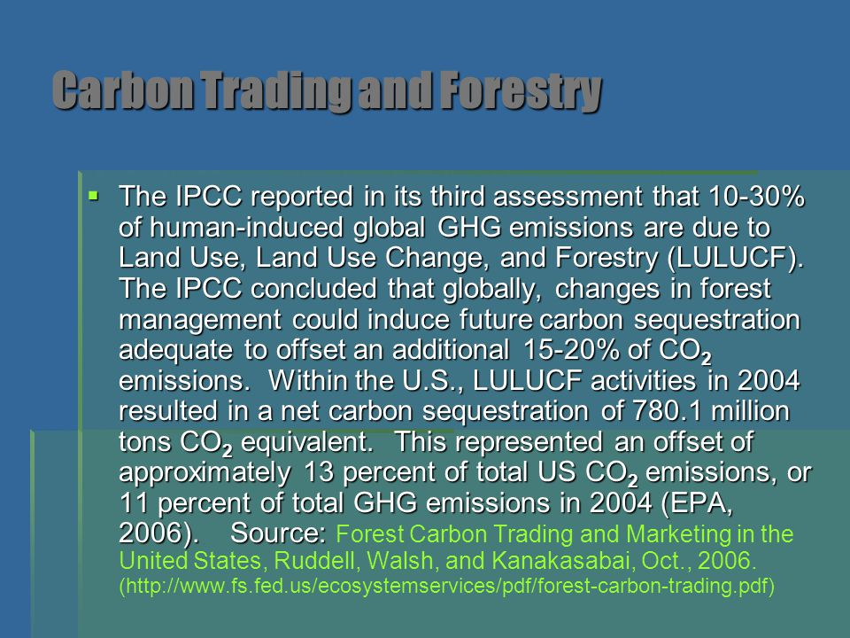 Carbon Trading and Forestry  The IPCC reported in its third assessment that 10-30% of human-induced global GHG emissions are due to Land Use, Land Us
