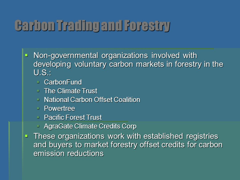 Carbon Trading and Forestry  The Kyoto Protocol authorized only afforestation and reforestation activities and excludes soil carbon storage, sustainable forest management, and avoided deforestations.