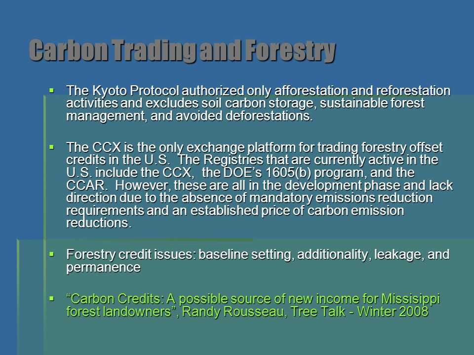 Carbon Trading and Forestry  The Kyoto Protocol authorized only afforestation and reforestation activities and excludes soil carbon storage, sustaina