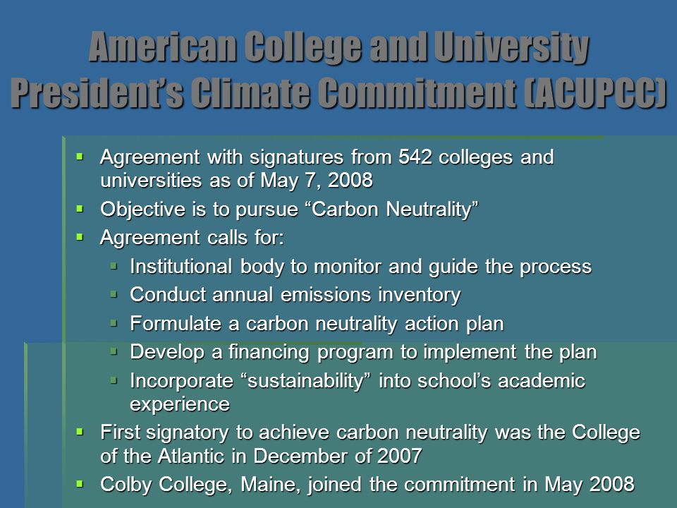 American College and University President's Climate Commitment (ACUPCC)  Agreement with signatures from 542 colleges and universities as of May 7, 20