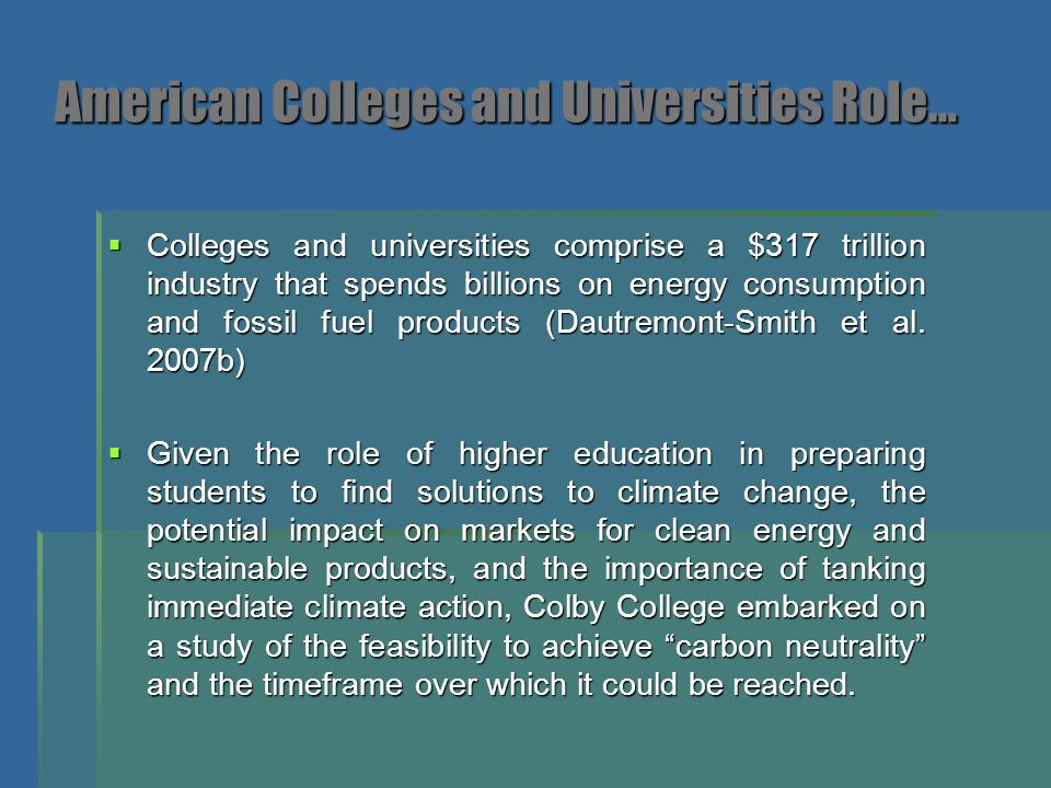  Colleges and universities comprise a $317 trillion industry that spends billions on energy consumption and fossil fuel products (Dautremont-Smith et