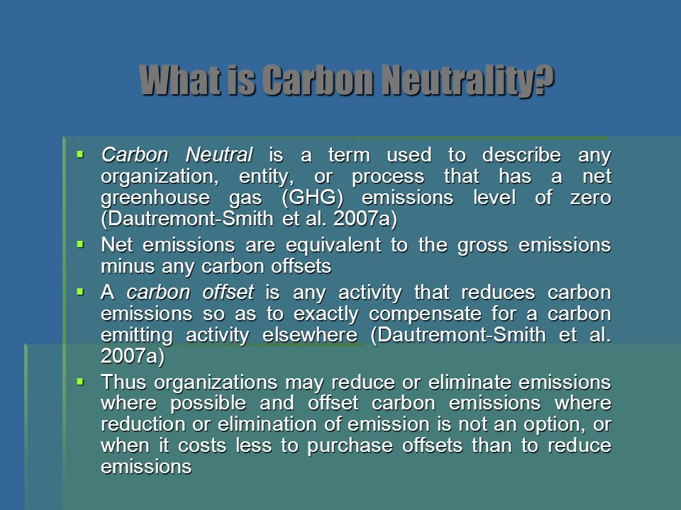 What is Carbon Neutrality?  Carbon Neutral is a term used to describe any organization, entity, or process that has a net greenhouse gas (GHG) emissi