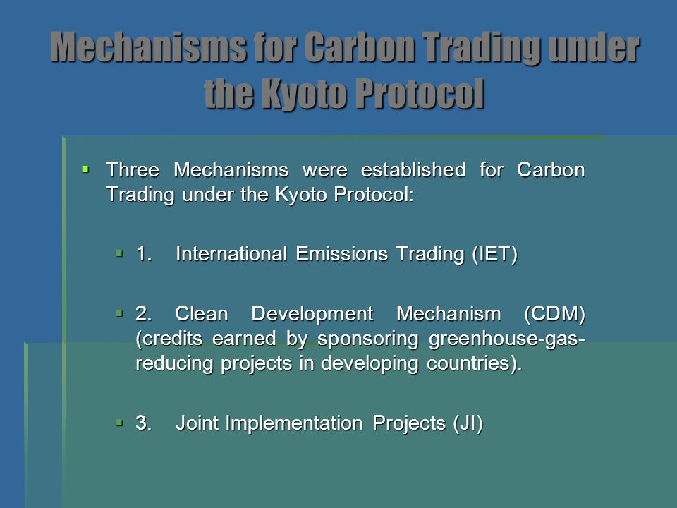 Mechanisms for Carbon Trading under the Kyoto Protocol  Three Mechanisms were established for Carbon Trading under the Kyoto Protocol:  1. Internati