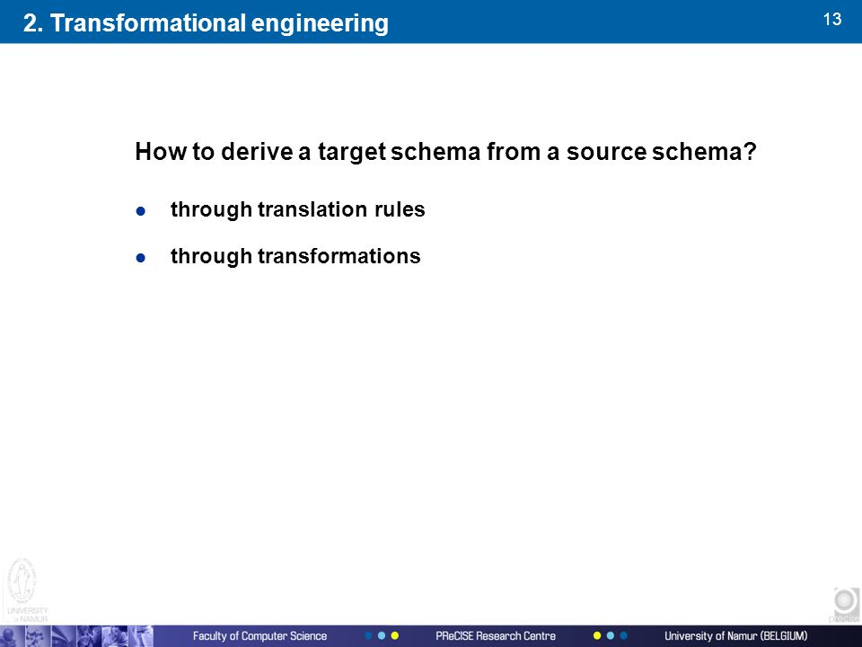 13 l through translation rules l through transformations How to derive a target schema from a source schema.
