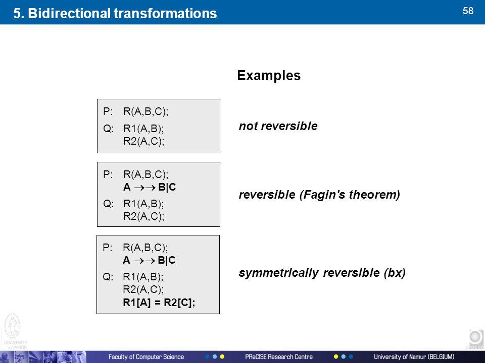 58 Examples P:R(A,B,C); Q:R1(A,B); R2(A,C); not reversible P:R(A,B,C); A  B|C Q:R1(A,B); R2(A,C); reversible (Fagin's theorem) P:R(A,B,C); A  B|C