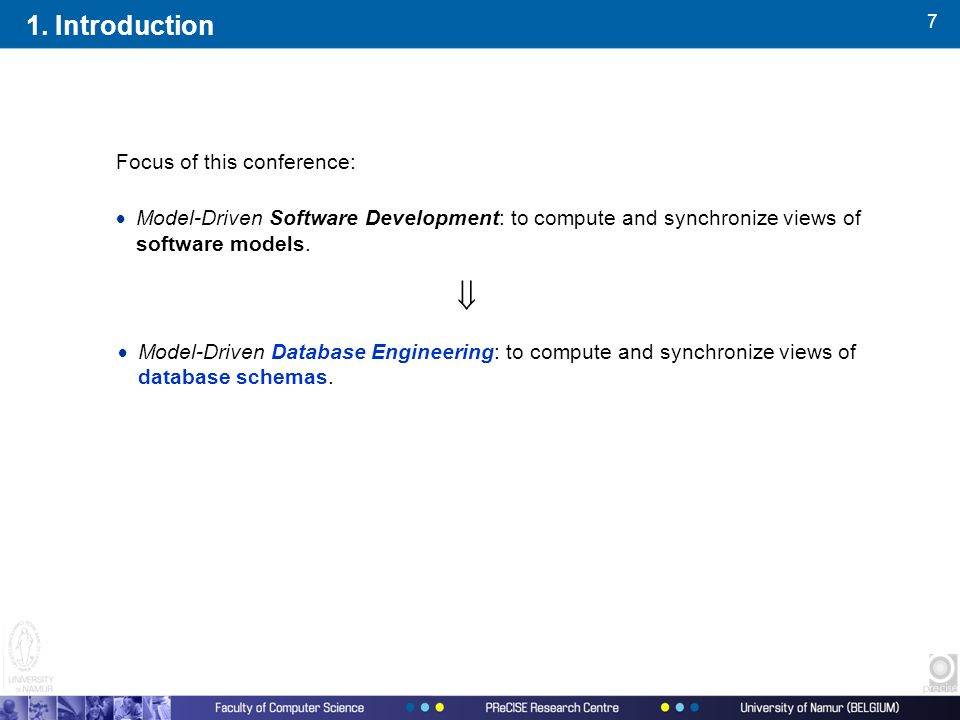 7 1. Introduction Focus of this conference:  Model-Driven Software Development: to compute and synchronize views of software models.  Model-Driven D