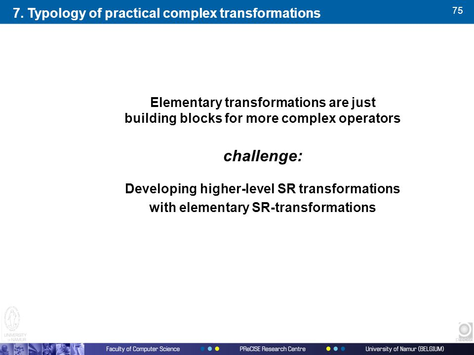 75 Elementary transformations are just building blocks for more complex operators challenge: Developing higher-level SR transformations with elementary SR-transformations 7.