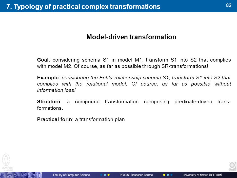 82 Model-driven transformation Goal: considering schema S1 in model M1, transform S1 into S2 that complies with model M2.