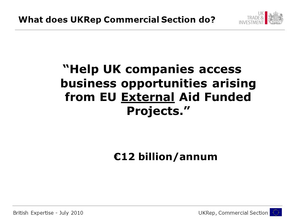 British Expertise - July 2010UKRep, Commercial Section What does UKRep Commercial Section do.