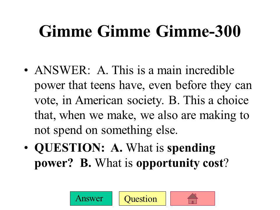 Question Answer Gimme Gimme Gimme-300 ANSWER: A.