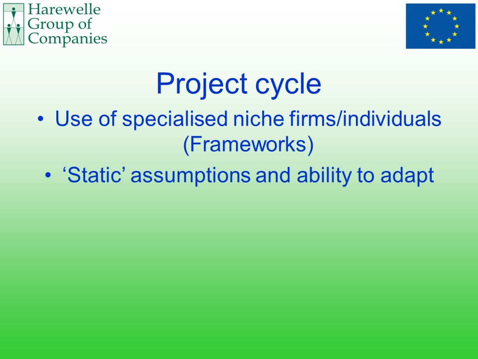 Project cycle Use of specialised niche firms/individuals (Frameworks) 'Static' assumptions and ability to adapt