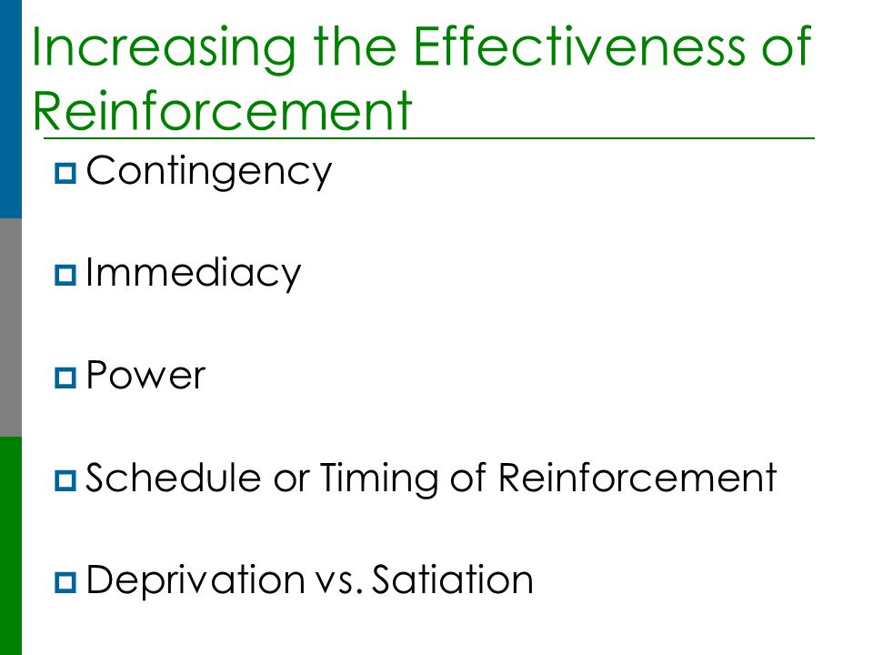 Increasing the Effectiveness of Reinforcement  Contingency  Immediacy  Power  Schedule or Timing of Reinforcement  Deprivation vs. Satiation