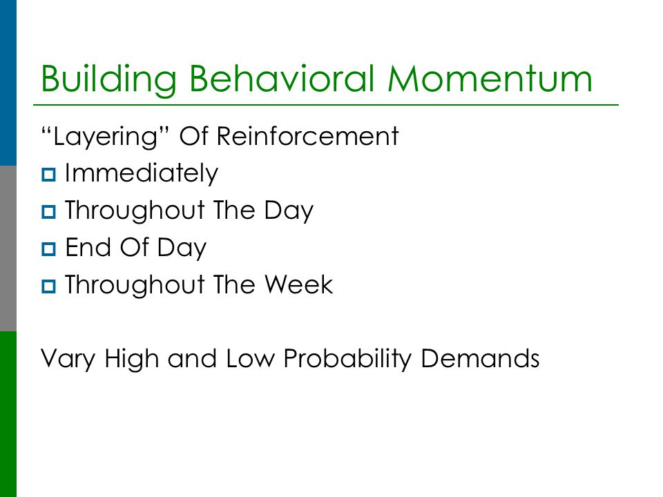 """Building Behavioral Momentum """"Layering"""" Of Reinforcement  Immediately  Throughout The Day  End Of Day  Throughout The Week Vary High and Low Proba"""