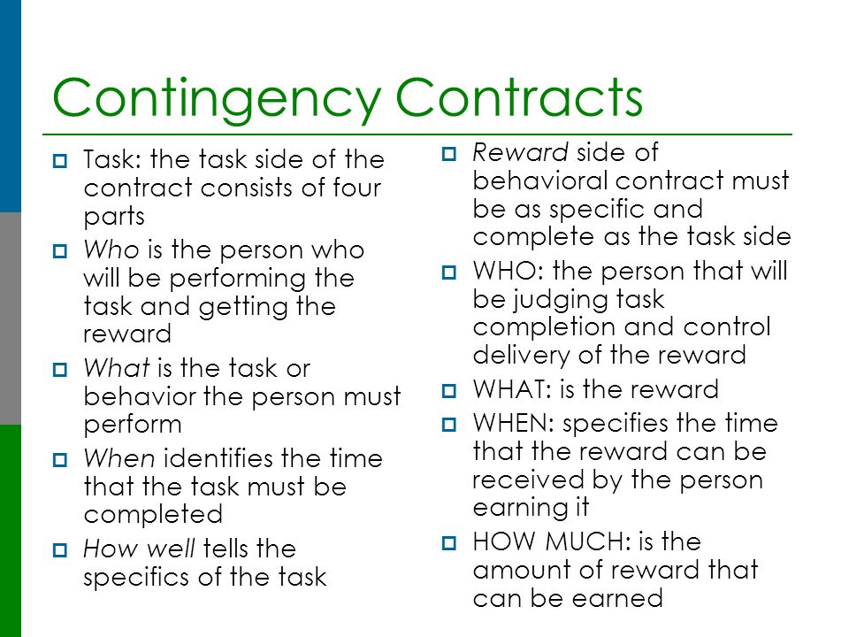 Contingency Contracts  Task: the task side of the contract consists of four parts  Who is the person who will be performing the task and getting the