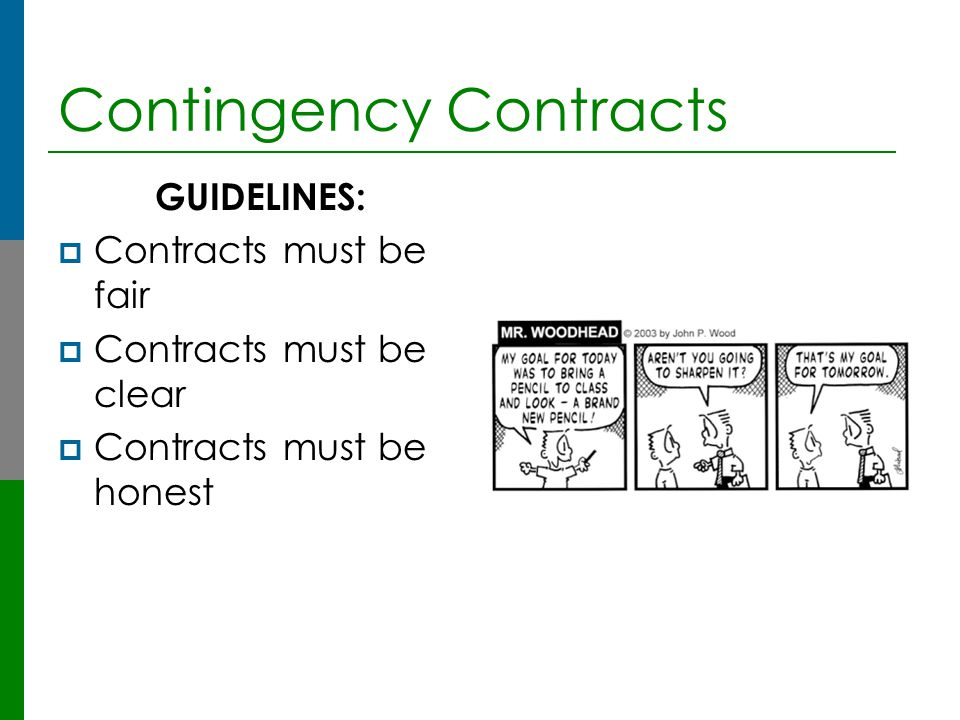 Contingency Contracts GUIDELINES:  Contracts must be fair  Contracts must be clear  Contracts must be honest