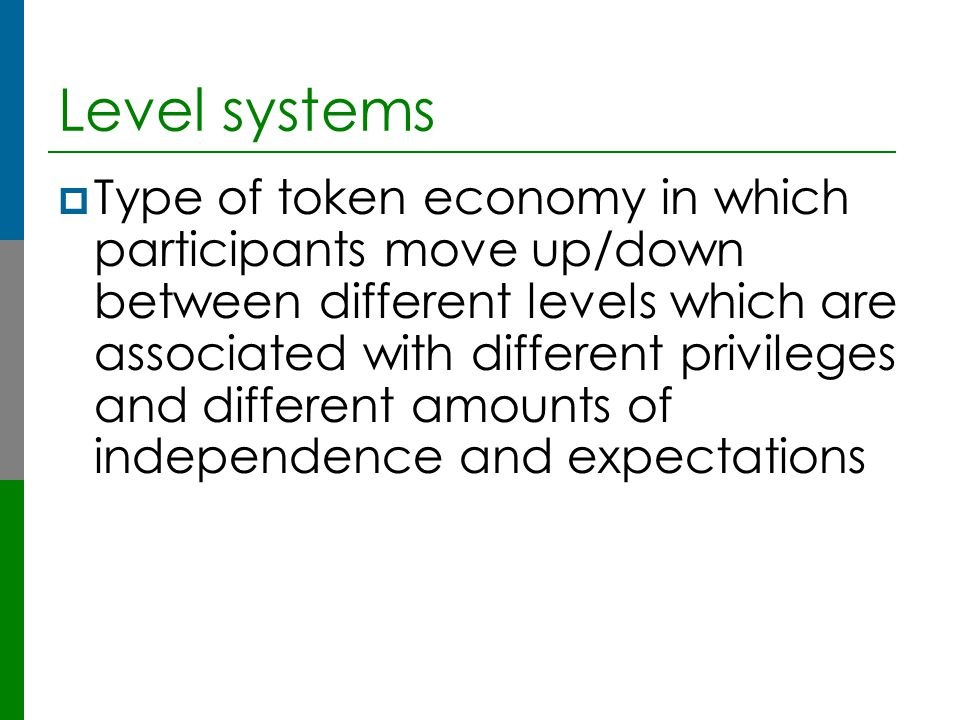 Level systems  Type of token economy in which participants move up/down between different levels which are associated with different privileges and d