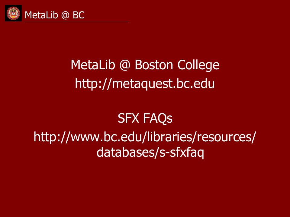 MetaLib @ Boston College http://metaquest.bc.edu SFX FAQs http://www.bc.edu/libraries/resources/ databases/s-sfxfaq MetaLib @ BC