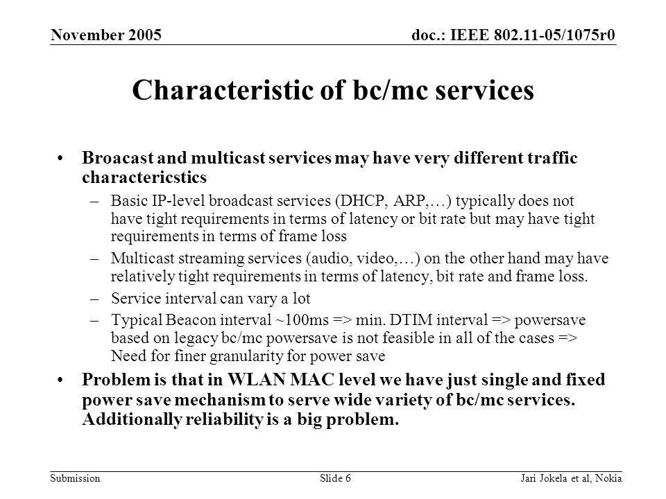doc.: IEEE 802.11-05/1075r0 Submission November 2005 Jari Jokela et al, NokiaSlide 7 Terminal stand-by time issues Terminals stand-by times are largely dependent on how often terminal need to listen the network.