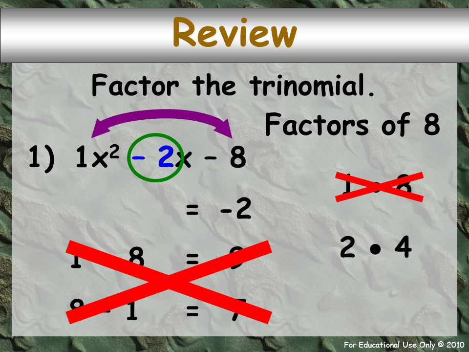 For Educational Use Only © 2010 3 + – 7 – 7 3 ( + 1 Example 3) 3x 2 – 4x - 7 -4 = Factor the trinomial.