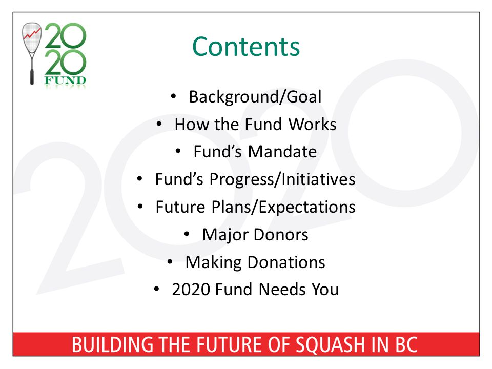 Contents Background/Goal How the Fund Works Fund's Mandate Fund's Progress/Initiatives Future Plans/Expectations Major Donors Making Donations 2020 Fund Needs You