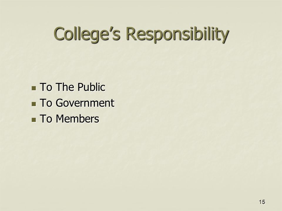 15 College's Responsibility To The Public To The Public To Government To Government To Members To Members