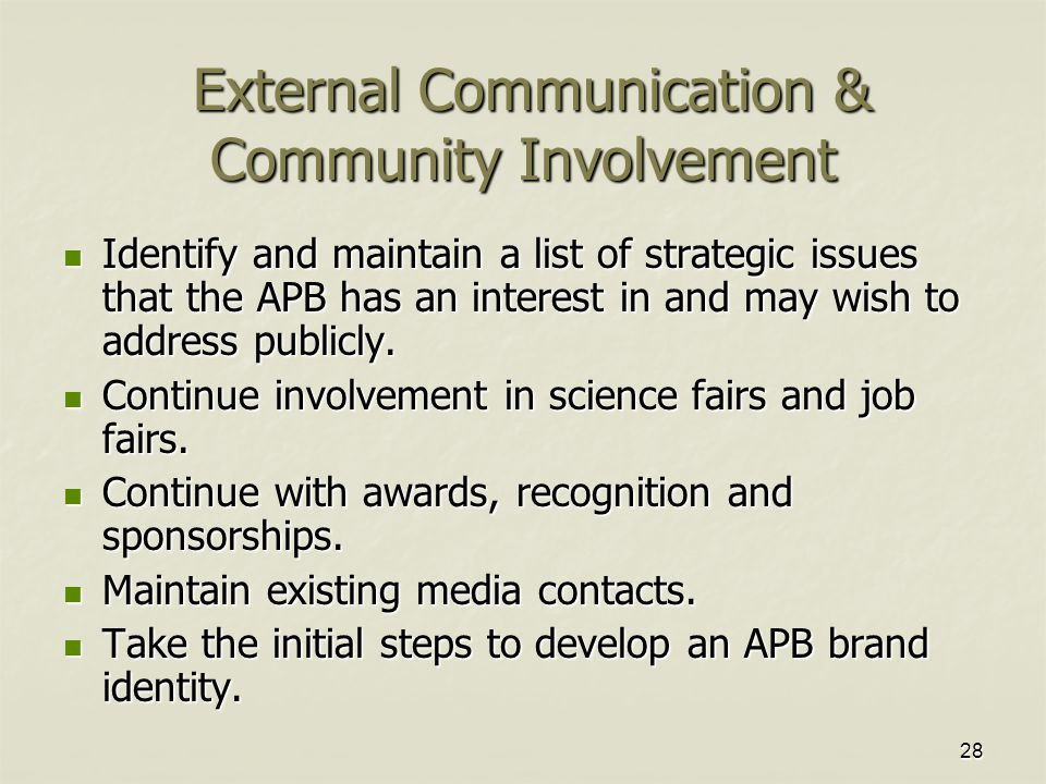 28 External Communication & Community Involvement External Communication & Community Involvement Identify and maintain a list of strategic issues that the APB has an interest in and may wish to address publicly.