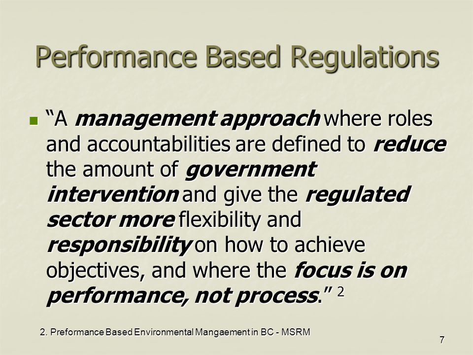 """2. Preformance Based Environmental Mangaement in BC - MSRM 7 Performance Based Regulations """"A management approach where roles and accountabilities are"""